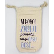 Nekupto Na Zdraví Pytlík na láhev Alkohol zabíjí pomalu...takže času dost 26 x 15 x 5 cm