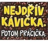 Nekupto Dárky s humorem Magnet ledničkový Nejdřív kávička 9 x 6,5 cm