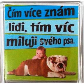 Nekupto Veselé magnetky 033 Čím více znám lidi, tím víc miluji svého psa 6 x 6 cm
