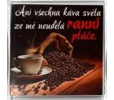 Nekupto Veselé magnetky Ani všechna káva světa ze mě neudělá ranní ptáče 6 x 6 cm