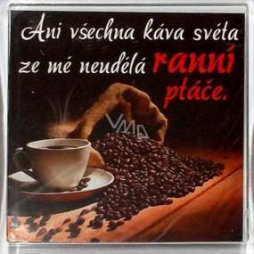 Nekupto Veselé magnetky 010 Ani všechna káva světa ze mě neudělá ranní ptáče 6 x 6 cm