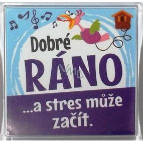 Nekupto Veselé magnetky 017 Dobré ráno a stres může začít 6 x 6 cm