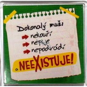 Nekupto Veselé magnetky 025 Dokonalý muž nekouří, nepije, nepodvádí a neexistuje! 6 x 6 cm